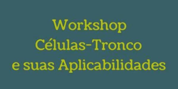 Workshop: células-tronco e suas aplicabilidades