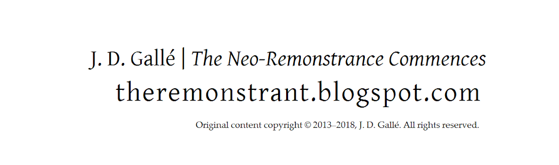 J. D. Gallé | theremonstrant.blogspot.com | The Neo-Remonstrance Commences