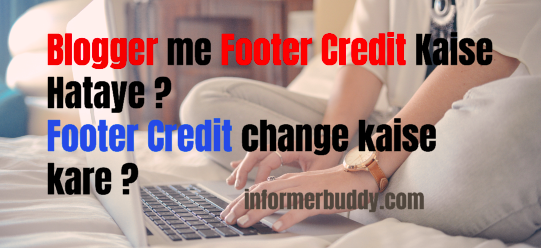 Blogger me Footer Credit Kaise Hataye ? Footer Credit change kaise kare ?