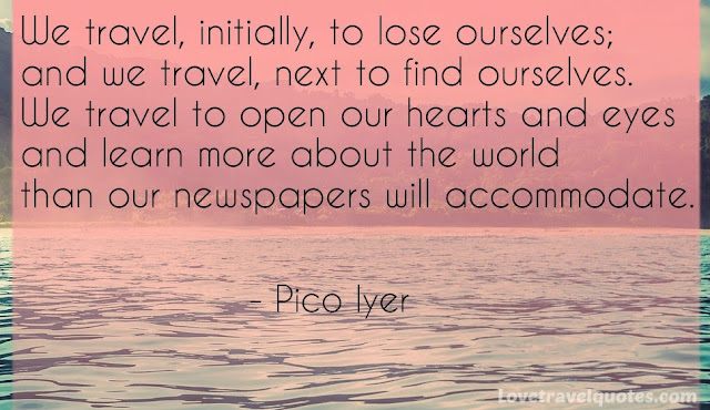 we travel, initially, to lose ourselves; and we travel, next to find ourselves