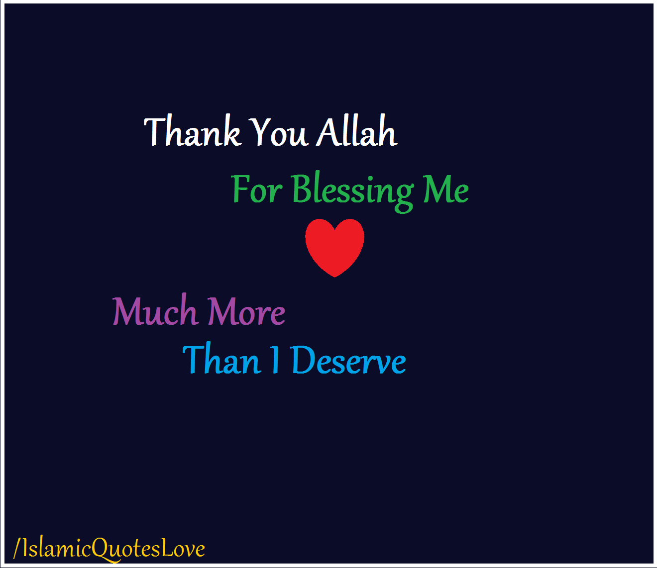 Islamic Quote Thank You Allah For Blessing Me Much More Than I