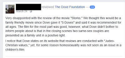 "a screen cap of a comment someone left. Saying how disapointed they are that Dove Foundation gave Storks a decent review when, quote, ""same sex couples are presented as a family unit in a postive light."""