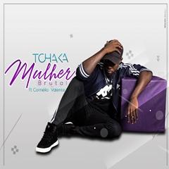 Tchaka - Mulher brutal (feat. Cornélio Valente)