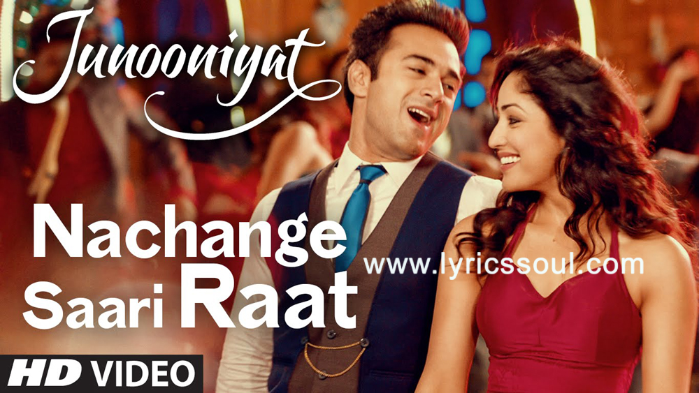 The Nachange Saari Raat lyrics from 'Junooniyat', The song has been sung by Neeraj Shridhar, Tulsi Kumar, Meet Bros. featuring , , , . The music has been composed by Meet Bros, Anjjan, . The lyrics of Nachange Saari Raat has been penned by Kumaar,