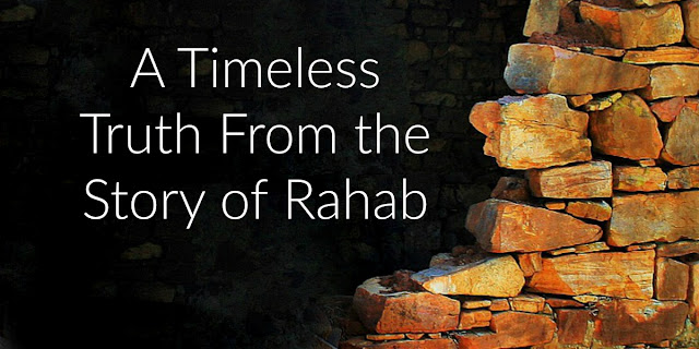 Do You Know These Timeless Truths from the Story of Rahab?