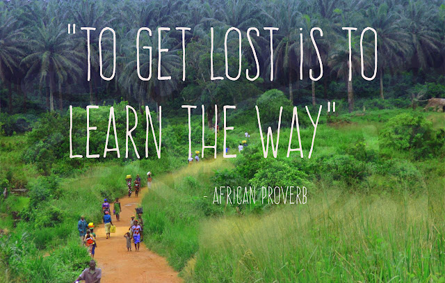 African Proverb - To get lost is to learn the way