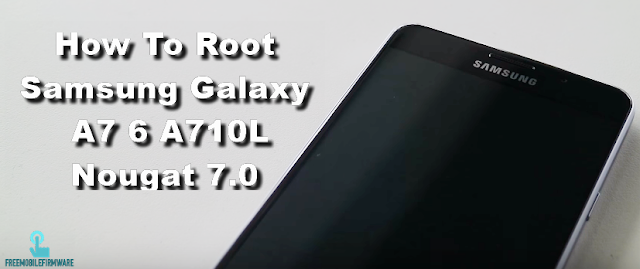 How To Root Samsung Galaxy A7 6 A710L Nougat 7.0