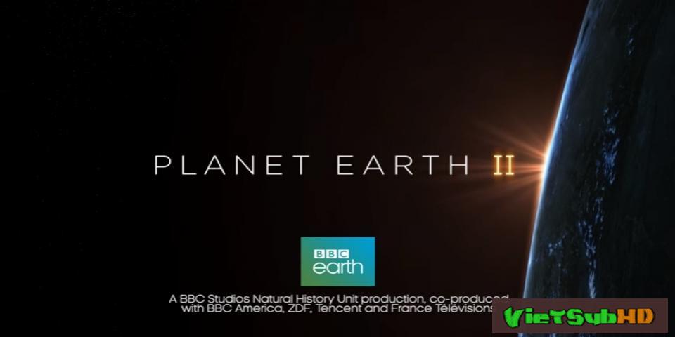 Phim Hành Tinh Trái Đất (Phần 2) Hoàn tất (6/6) VietSub HD | BBC's Planet Earth II 2016