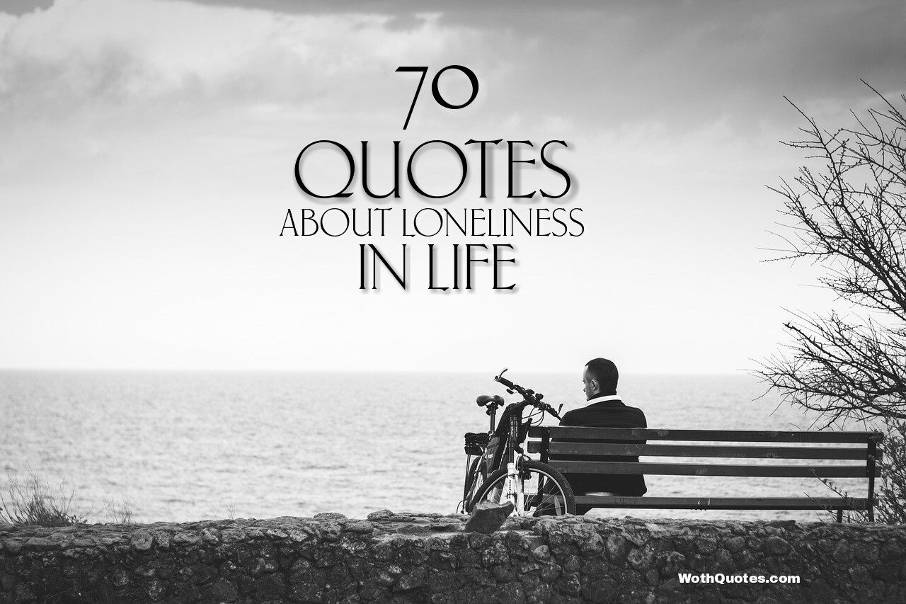 Loneliness in Life Quotes