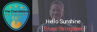 HELLO SUNSHINE Guitar Chords Accurate | [Bruce Stringsteen]