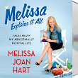 Melissa Explains It All: Tales From My Abnormally Normal Life by Melissa Joan Hart