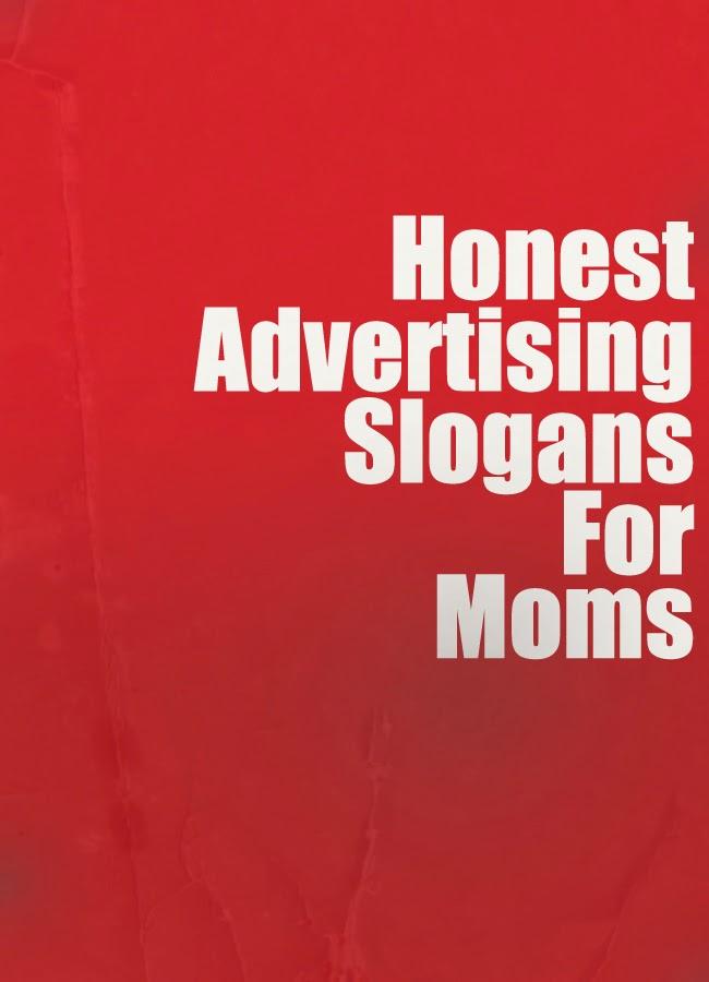 Honest Advertising Slogans For Moms