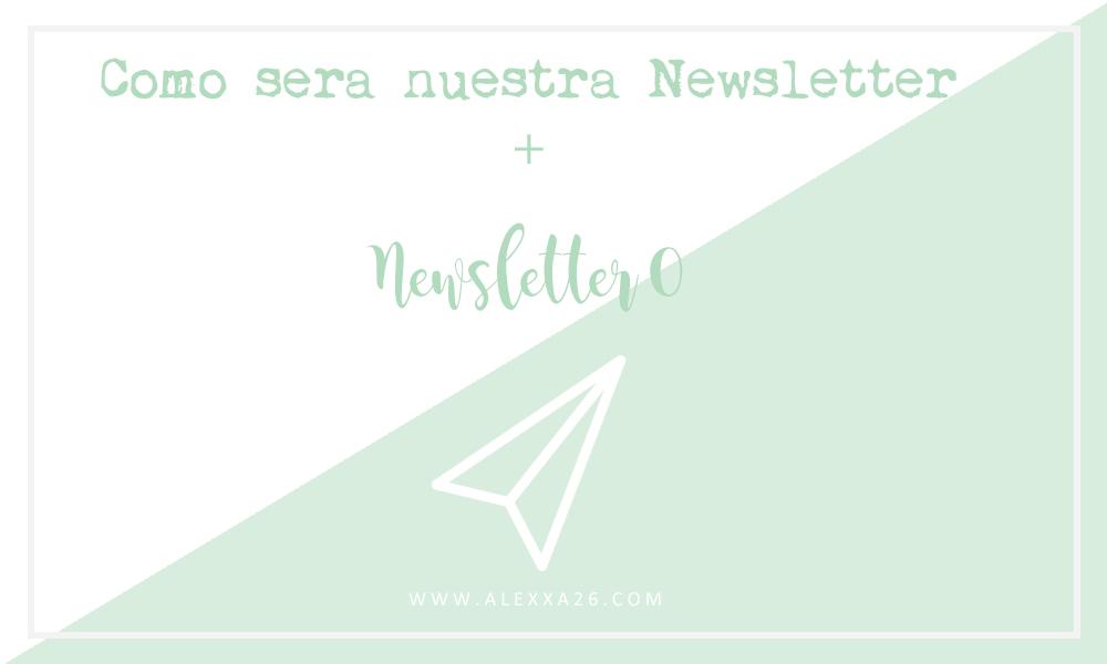 ¿Cómo será la Newsletter de Alexxa26? + Newsletter nº 0