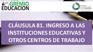 CLÁUSULA 81. INGRESO A LAS INSTITUCIONES EDUCATIVAS Y OTROS CENTROS DE TRABAJO