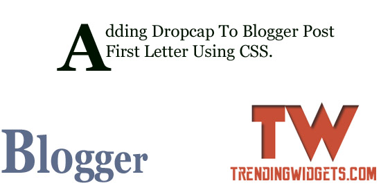 Make First Letter Large & Capitalize In Blogger Post by Dropcap