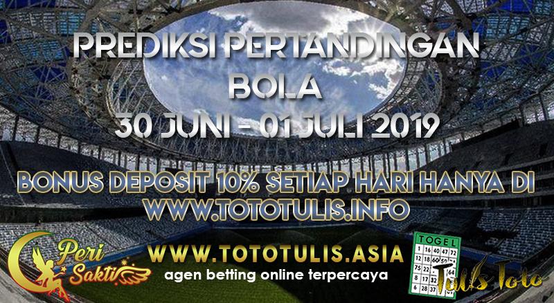 PREDIKSI PERTANDINGAN BOLA TANGGAL 30 JUNI – 01 JULI 2019