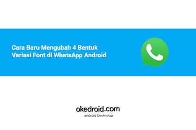 yang banyak dipakai oleh para user atau pengguna Smartphone  Cara Baru Mengubah 4 Bentuk Variasi Font di WhatsApp Android