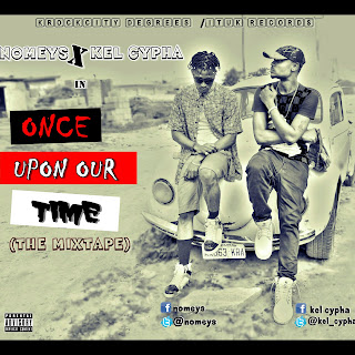Mixtape Alert: Once Upon Our Time -   @Kel_Cypha X @Nomeys