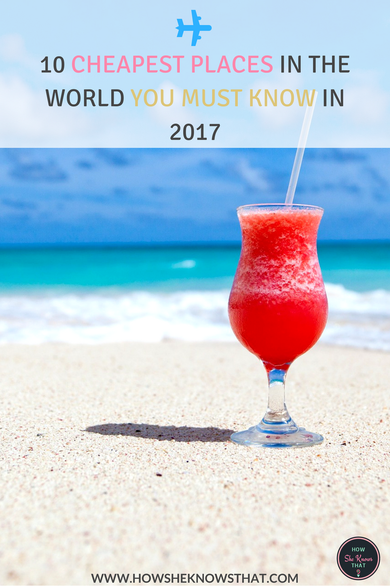 10 Cheapest Places in the World You Must Know in 2017 - www.howsheknowsthat.com - travel, travel tips, travel on budget, cheapest places