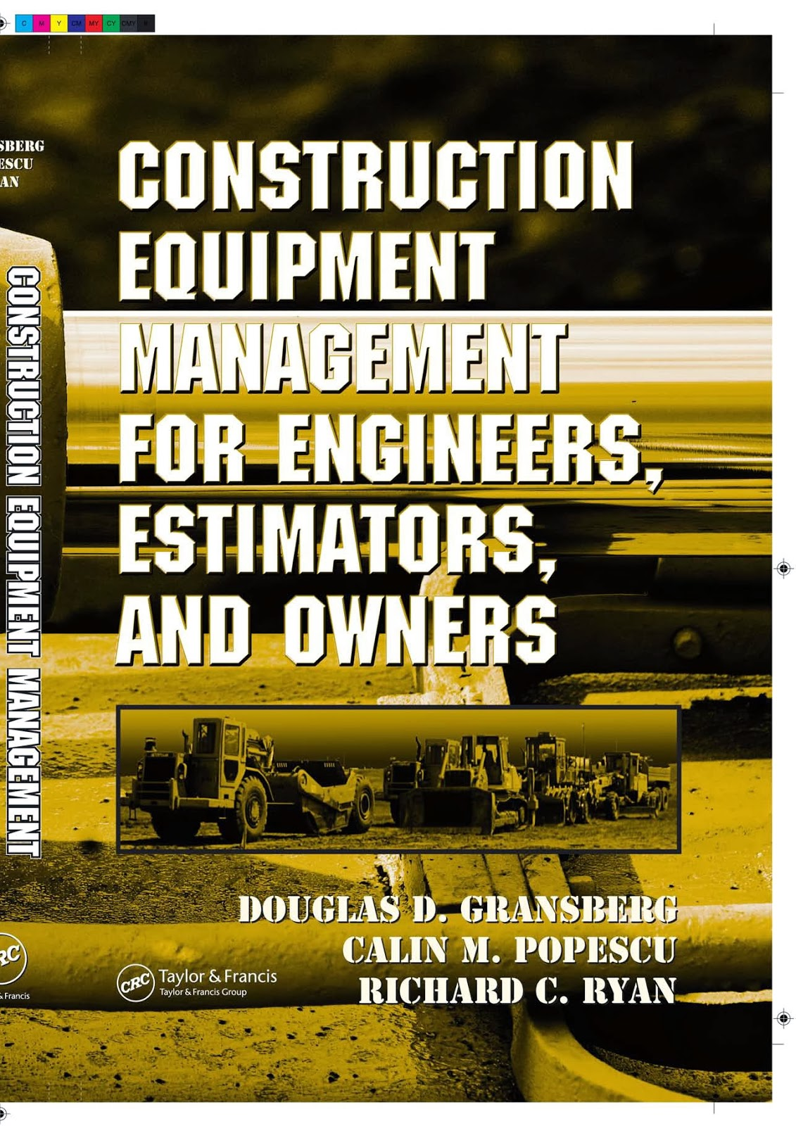 Construction Equipment Management for Engineers, Estimators and Owners by Douglas D. Gransberg, Calin M. Popescu, Richard C. Ryan