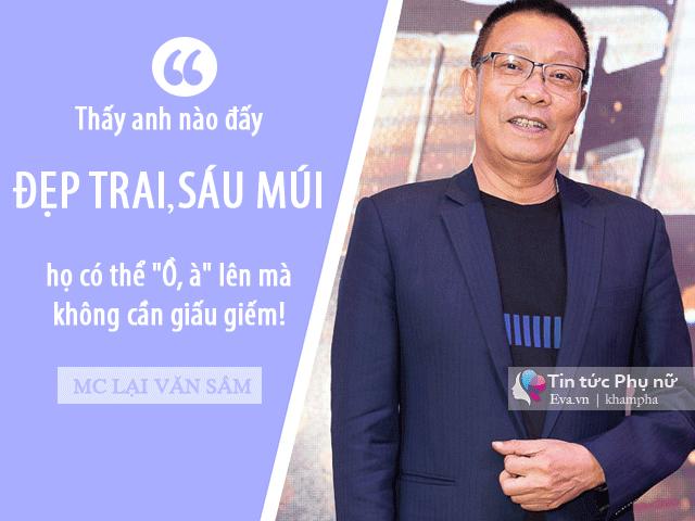 Nhà báo Lại Văn Sâm: 'Tôi thấy phụ nữ Việt bây giờ có một điểm chung là thích trai đẹp' - Ảnh 4