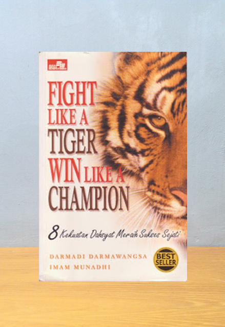 FIGHT LIKE A TIGER WIN LIKE A CHAMPION, Darmadi Darmawangsa & Imam Munadhi
