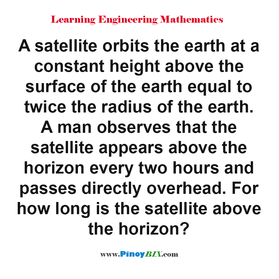 For how long is the satellite above the horizon?