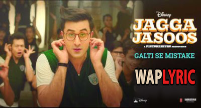 Galti Se Mistake Song Lyrics | Arijit Singh - Jagga Jasoos