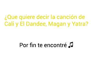 Significado de la canción Por Fin Te Encontré Cali El Dandee Juan Magan Sebastián Yatra.
