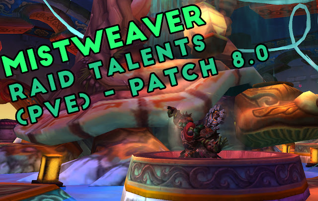 Mistweaver Monk Raid Talents (PvE) - patch 8.0