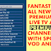 FANTASTIC ALL NEW PREMIUM LIVE TV APK : PREMIUM CHANNELS WITH SPORTS / VOD AND MORE