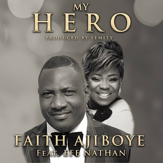 New Music: MY HERO - Faith Ajiboye ft Efe Nathan [@faithajiboye @efediva]