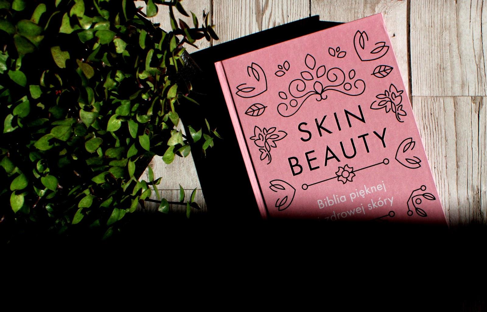 Skin beauty. Biblia pięknej i zdrowej skóry.