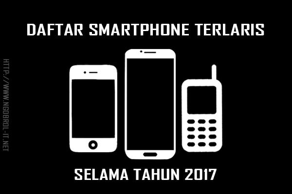 Daftar Smartphone Paling Laris Selama Tahun 2017