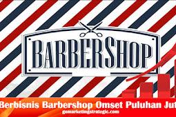 6 Tips Jitu Berbisnis Barbershop Omset Puluhan Juta