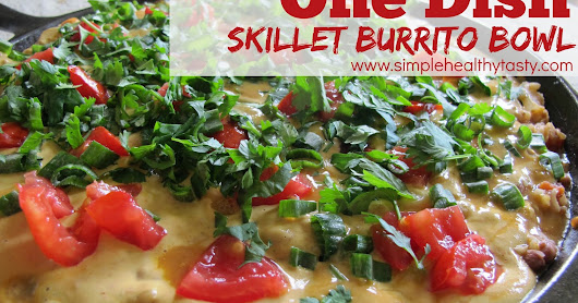 Simple. Healthy. Tasty: One Dish Skillet Burrito Bowls