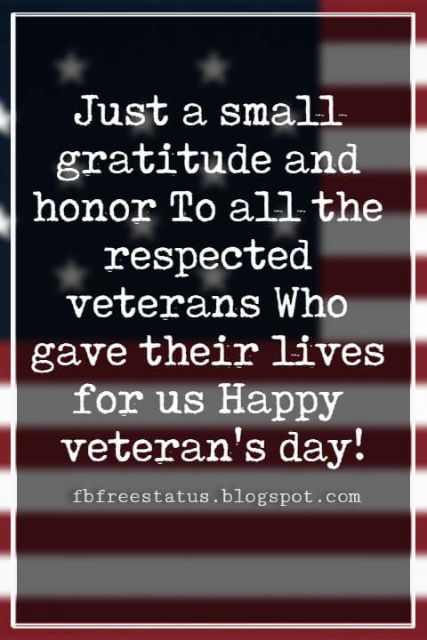 Happy Veterans Day Quotes & Happy Veterans Day Messages, Just a small gratitude and honor To all the respected veterans Who gave their lives for us Happy veteran's day!