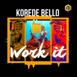 Korede Bello – Work It [Lyrics] - mp3made.com.ng