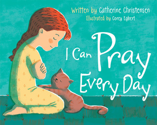 Heidi Reads... I Can Pray Every Day by Catherine Christensen, Illustrated by Corey Egbert