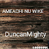 Duncan Mighty - Amaechi Nu Wike | Download Music