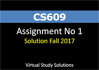 CS609 Assignment No 1 Solution Fall 2017