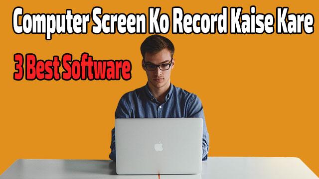 Computer Screen Ko Record Kaise Kare 3 Software