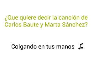 Significado de la canción Colgando En Tus Manos Carlos Baute Marta Sánchez.