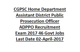CGPSC Home Department Assistant District Public Prosecution Officer ADPPO Recruitment Exam 2017 46 Govt Jobs Last Date 02-April-2017