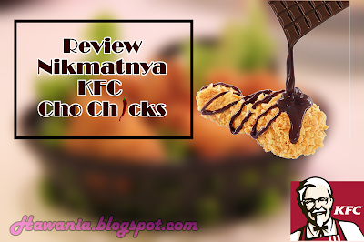Review Nikmatnya KFC Cho Chicks