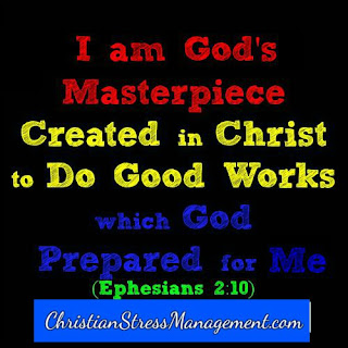 I am God's masterpiece created to do good works which God prepared for me Ephesians 2:10