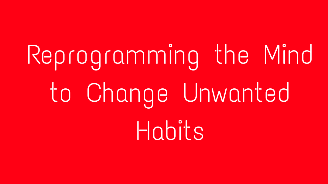 Reprogramming the Mind to Change Unwanted Habits