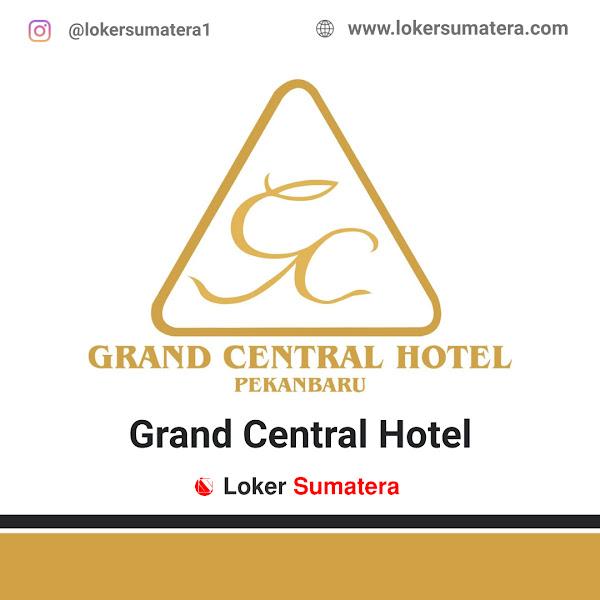 Lowongan Kerja Pekanbaru, Grand Central Hotel Juni 2021
