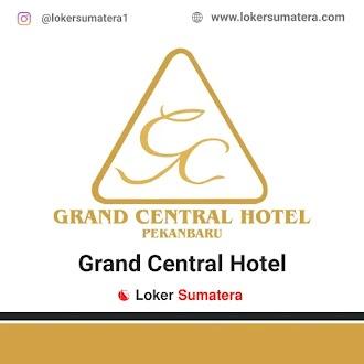 Lowongan Kerja Pekanbaru: Grand Central Hotel Juni 2021
