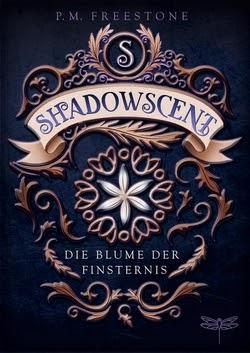 Bücherblog. Rezension. Buchcover. Shadowscent - Die Blume der Finsternis (Band 1) von P.M. Freestone. Jugendbuch. Fantasy. Dragonfly.